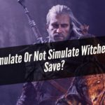 Simulate Or Not Simulate Witcher 2 Save? [Clear Insights]