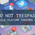 Do Not Trespass While Playing Pokemon Go [What To Do?]